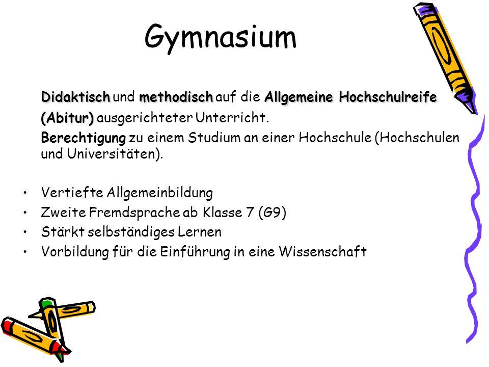 Gymnasium Didaktisch und methodisch auf die Allgemeine Hochschulreife (Abitur) ausgerichteter Unterricht.