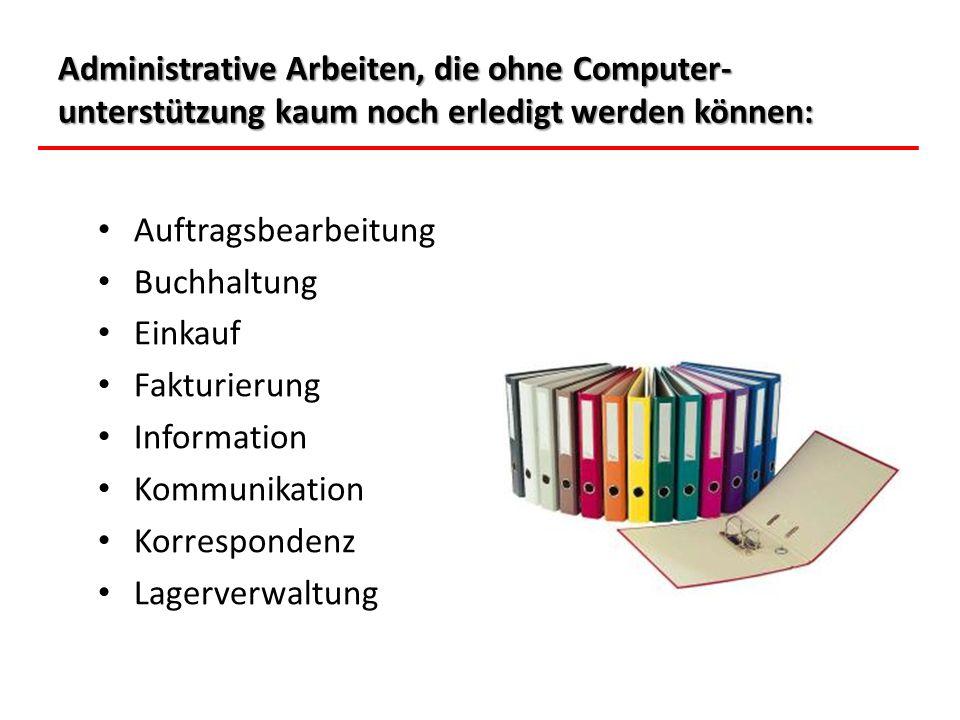 Administrative Arbeiten, die ohne Computer-unterstützung kaum noch erledigt werden können: