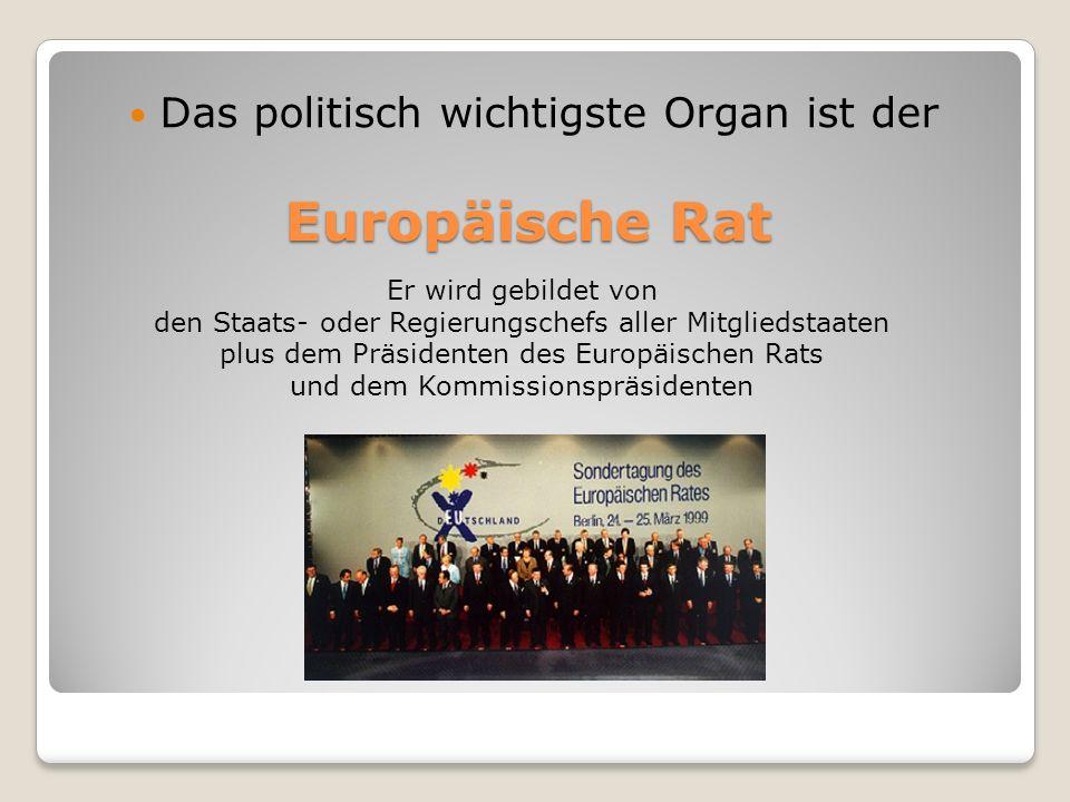 Europäische Rat Das politisch wichtigste Organ ist der