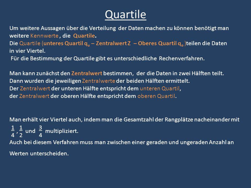Quartile Um weitere Aussagen über die Verteilung der Daten machen zu können benötigt man weitere Kennwerte , die Quartile.