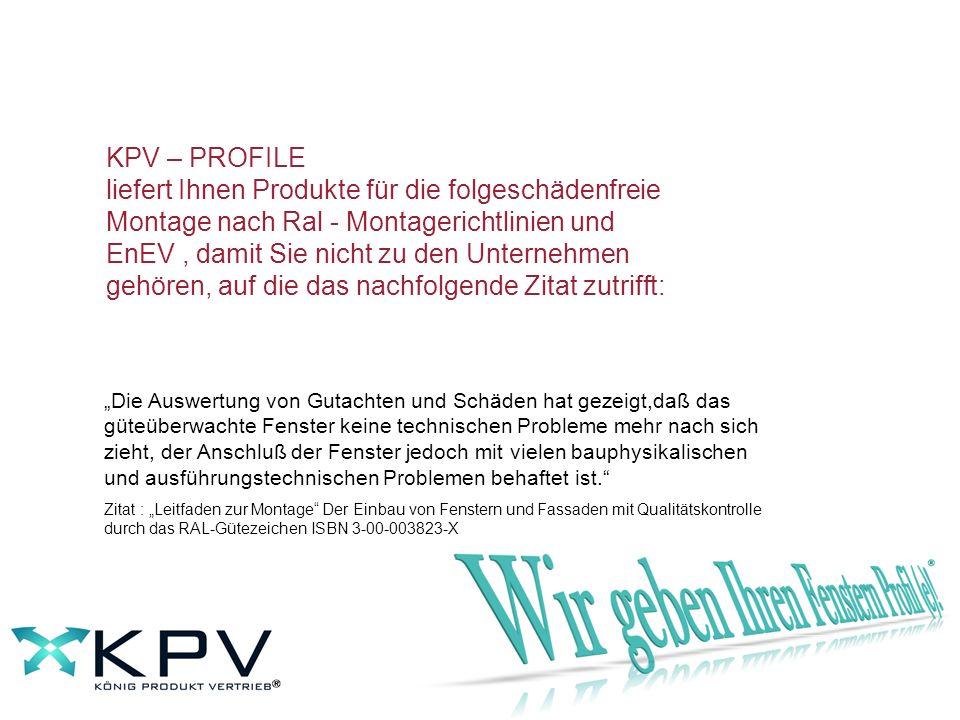 KPV – PROFILE liefert Ihnen Produkte für die folgeschädenfreie Montage nach Ral - Montagerichtlinien und EnEV , damit Sie nicht zu den Unternehmen gehören, auf die das nachfolgende Zitat zutrifft: