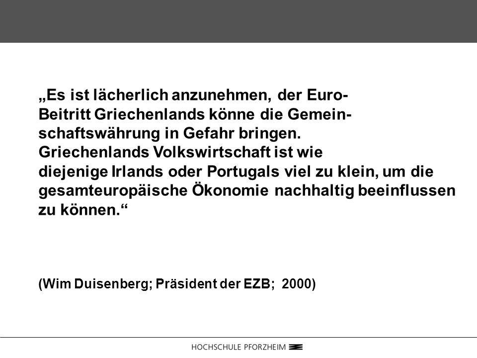 """""""Es ist lächerlich anzunehmen, der Euro- Beitritt Griechenlands könne die Gemein- schaftswährung in Gefahr bringen. Griechenlands Volkswirtschaft ist wie diejenige Irlands oder Portugals viel zu klein, um die gesamteuropäische Ökonomie nachhaltig beeinflussen zu können."""