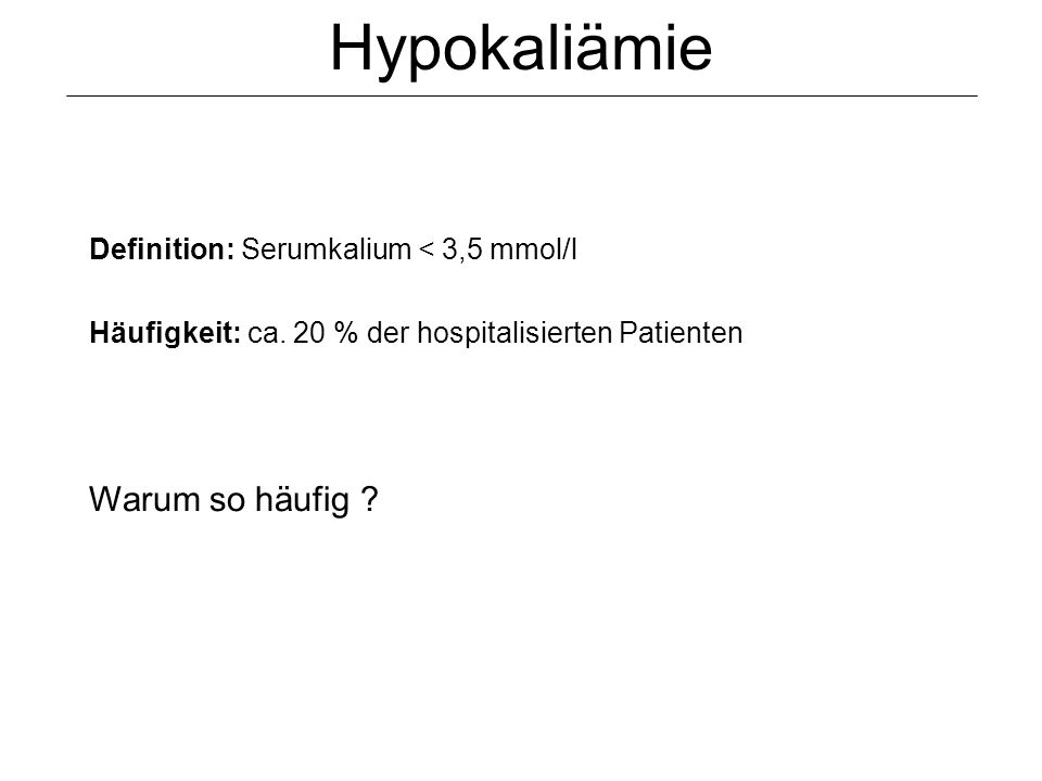 Hypokaliämie Warum so häufig Definition: Serumkalium < 3,5 mmol/l