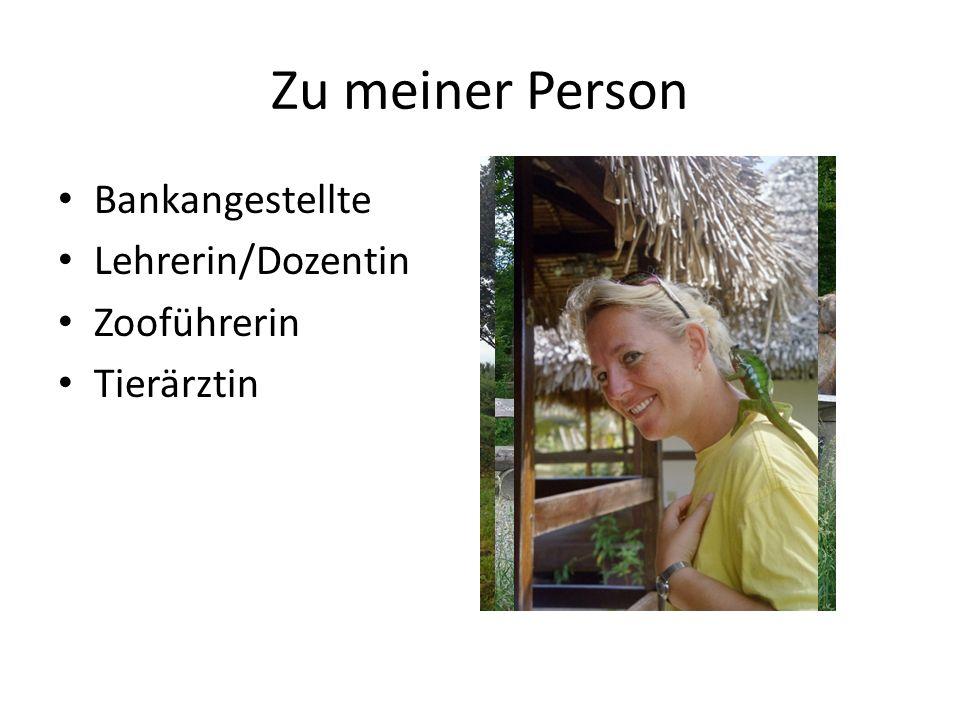 Zu meiner Person Bankangestellte Lehrerin/Dozentin Zooführerin