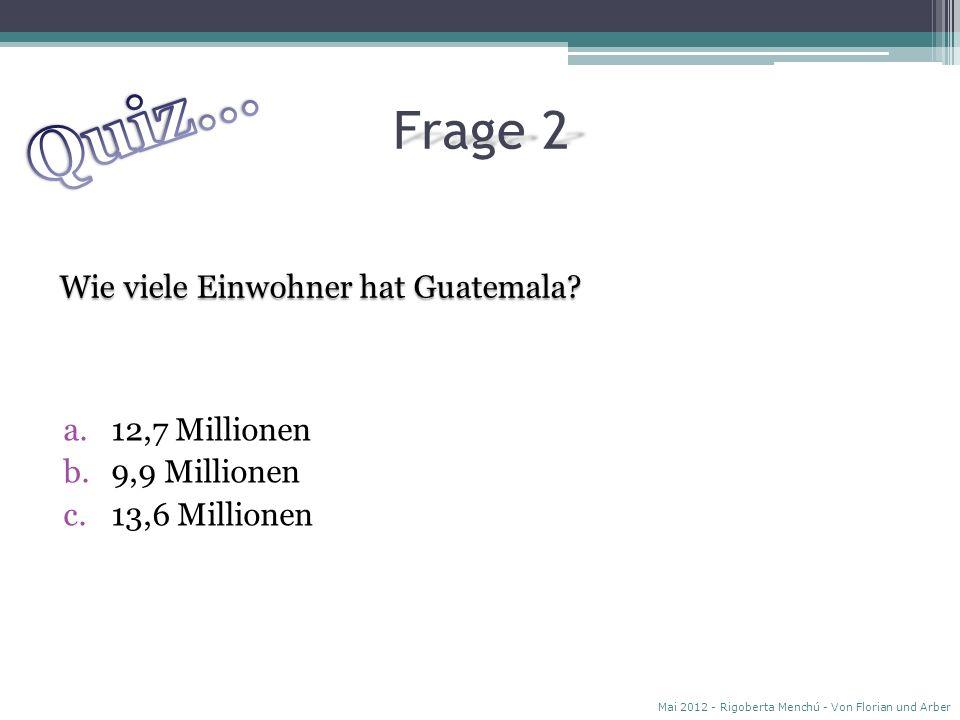 Quiz… Frage 2 Wie viele Einwohner hat Guatemala 12,7 Millionen