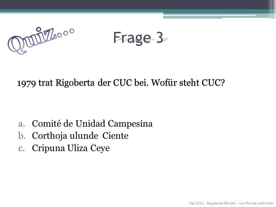 Quiz… Frage 3 1979 trat Rigoberta der CUC bei. Wofür steht CUC