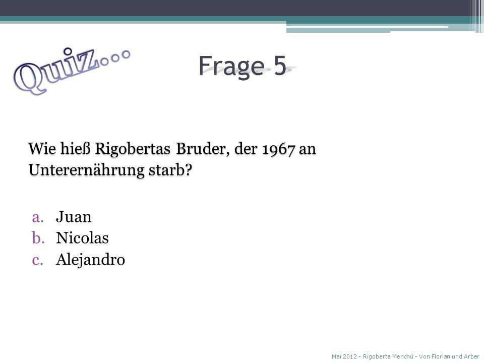 Quiz… Frage 5. Wie hieß Rigobertas Bruder, der 1967 an Unterernährung starb Juan. Nicolas. Alejandro.