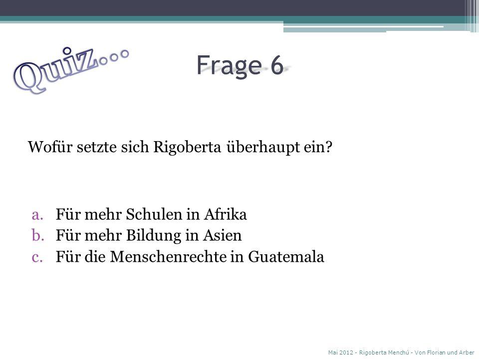 Quiz… Frage 6 Wofür setzte sich Rigoberta überhaupt ein