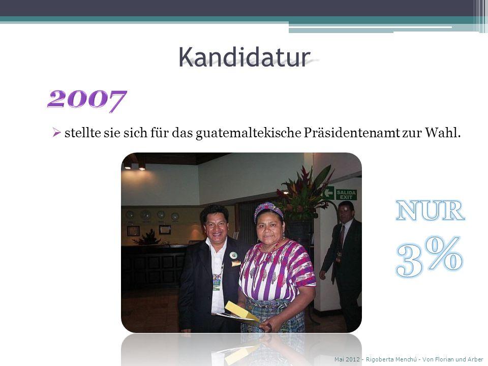 Kandidatur 2007. stellte sie sich für das guatemaltekische Präsidentenamt zur Wahl.