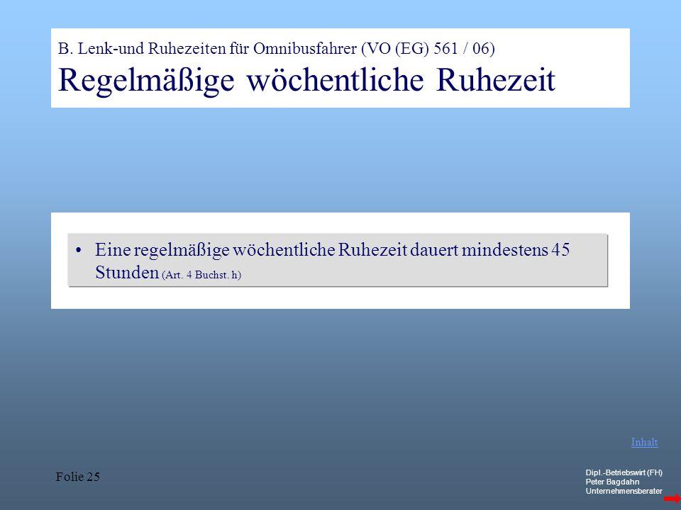 B. Lenk-und Ruhezeiten für Omnibusfahrer (VO (EG) 561 / 06) Regelmäßige wöchentliche Ruhezeit