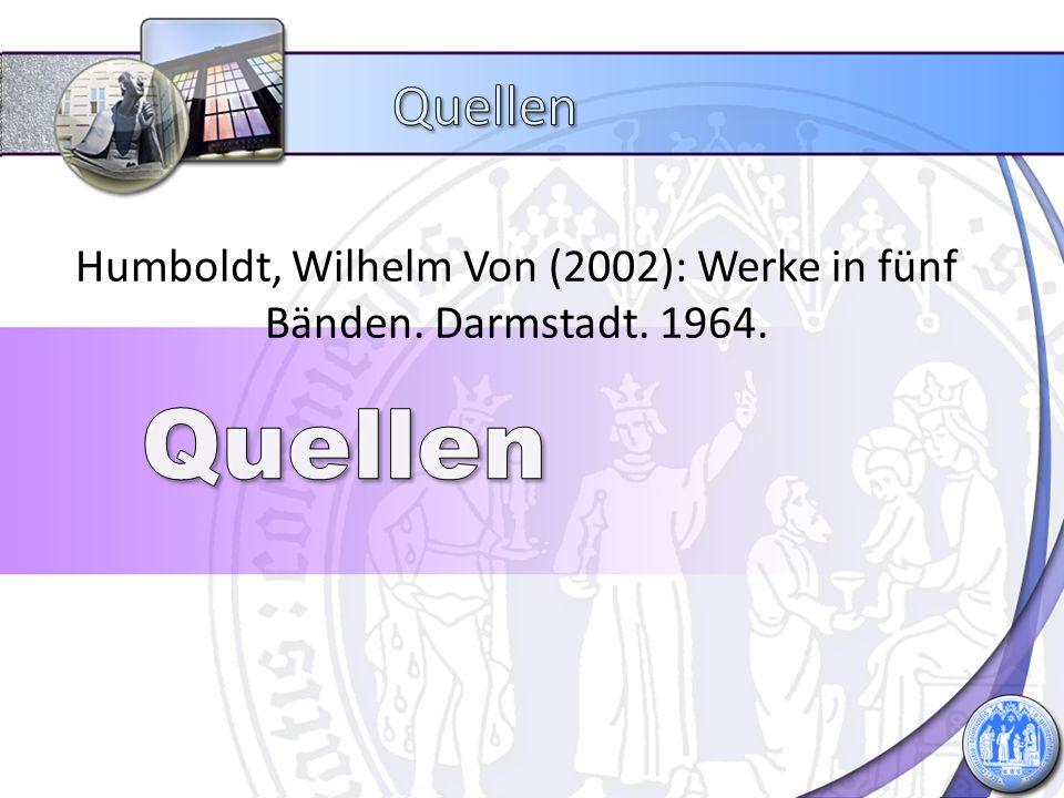 Humboldt, Wilhelm Von (2002): Werke in fünf Bänden. Darmstadt. 1964.