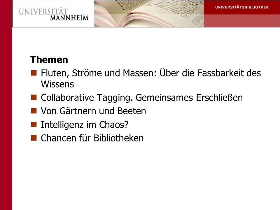 Themen Fluten, Ströme und Massen: Über die Fassbarkeit des Wissens. Collaborative Tagging. Gemeinsames Erschließen.
