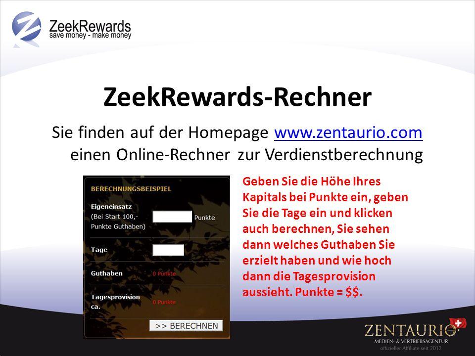 ZeekRewards-Rechner Sie finden auf der Homepage www.zentaurio.com einen Online-Rechner zur Verdienstberechnung.