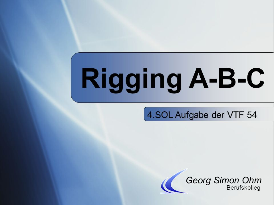 Rigging A-B-C 4.SOL Aufgabe der VTF 54 Georg Simon Ohm Berufskolleg