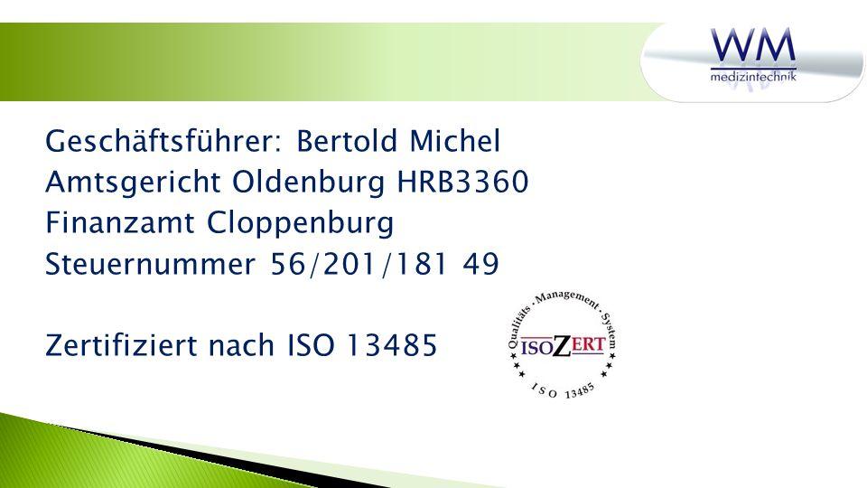 Geschäftsführer: Bertold Michel Amtsgericht Oldenburg HRB3360 Finanzamt Cloppenburg Steuernummer 56/201/181 49 Zertifiziert nach ISO 13485