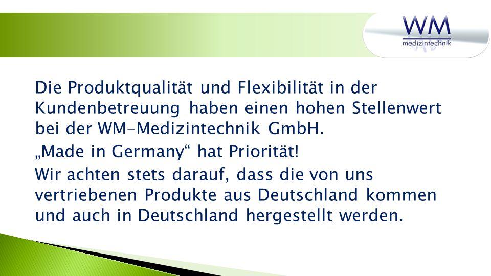 Die Produktqualität und Flexibilität in der Kundenbetreuung haben einen hohen Stellenwert bei der WM-Medizintechnik GmbH.