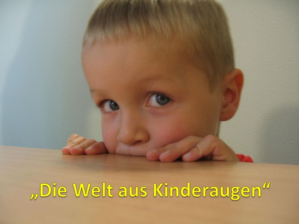 """""""Die Welt aus Kinderaugen"""