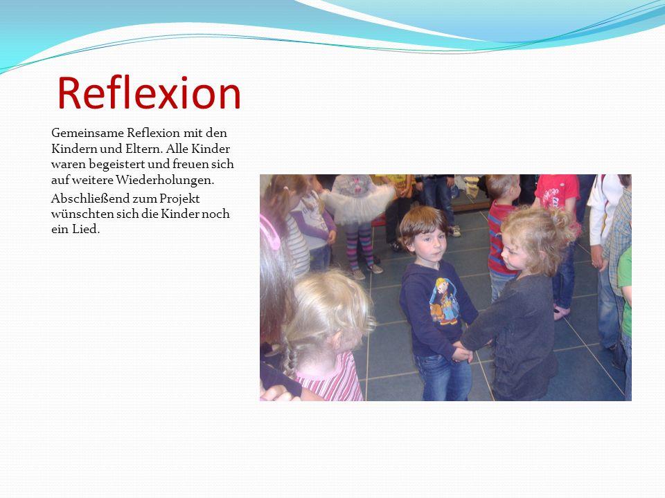 Reflexion Gemeinsame Reflexion mit den Kindern und Eltern. Alle Kinder waren begeistert und freuen sich auf weitere Wiederholungen.