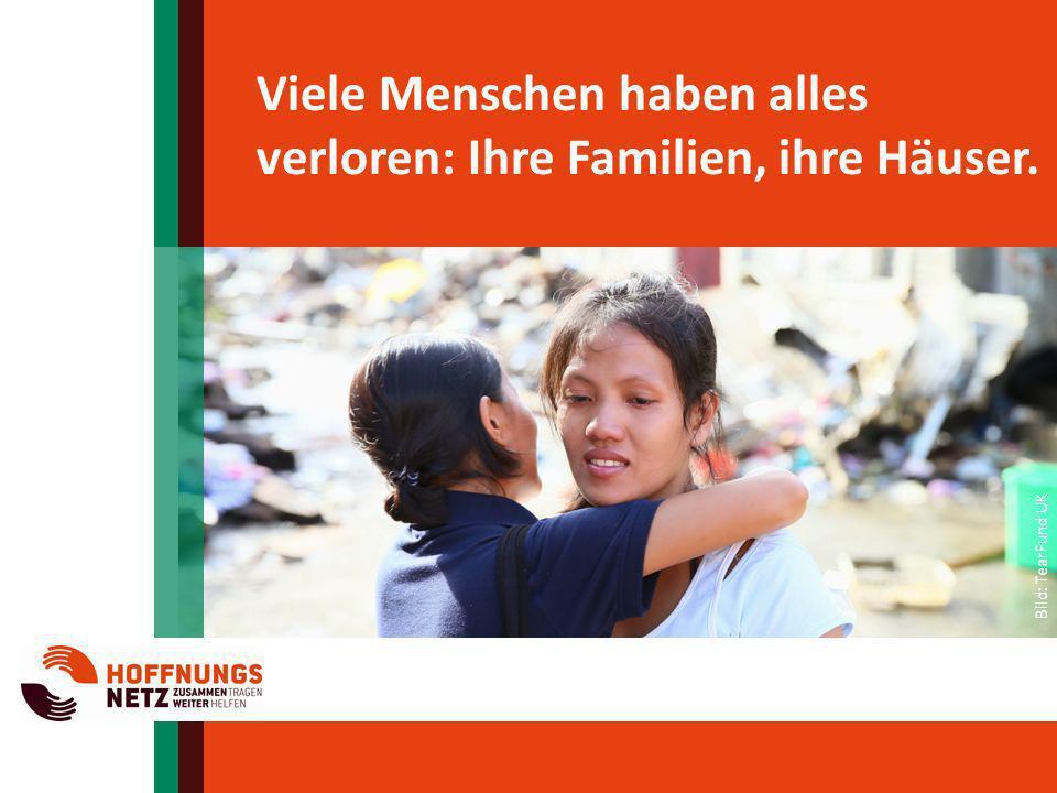 Viele Menschen haben alles verloren: Ihre Familien, ihre Häuser.