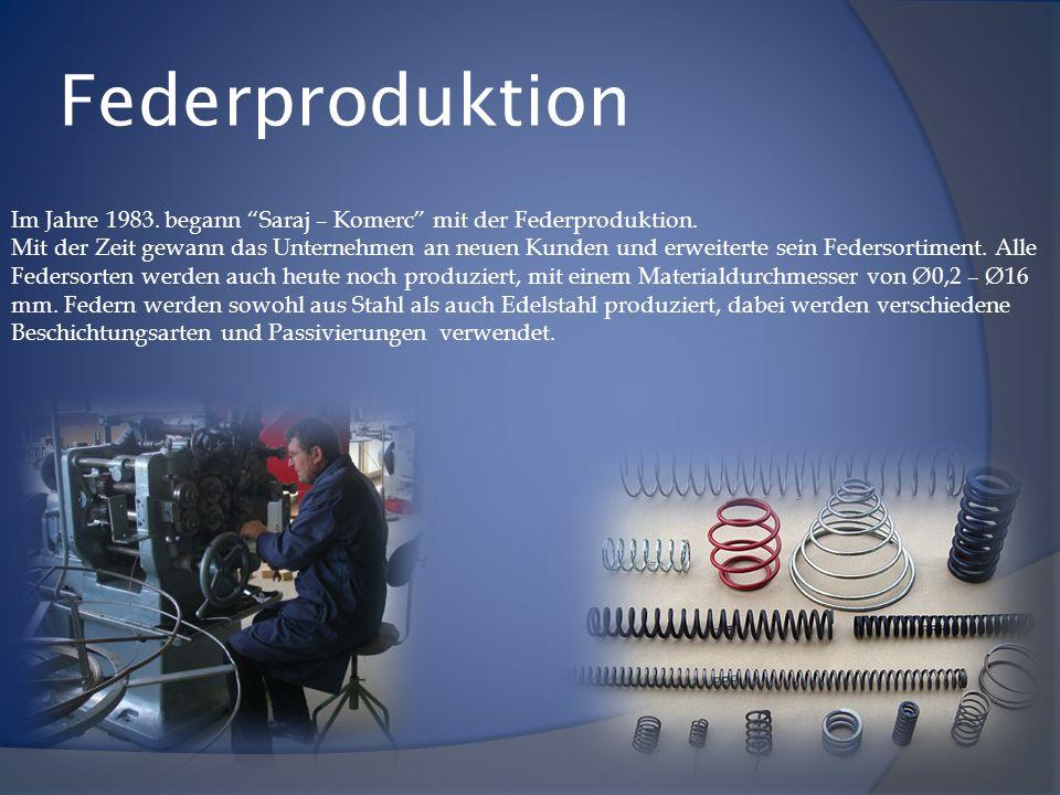 Federproduktion Im Jahre 1983. begann Saraj – Komerc mit der Federproduktion.