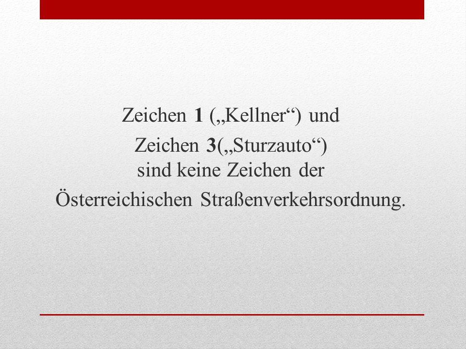 """Zeichen 1 (""""Kellner ) und Zeichen 3(""""Sturzauto ) sind keine Zeichen der Österreichischen Straßenverkehrsordnung."""