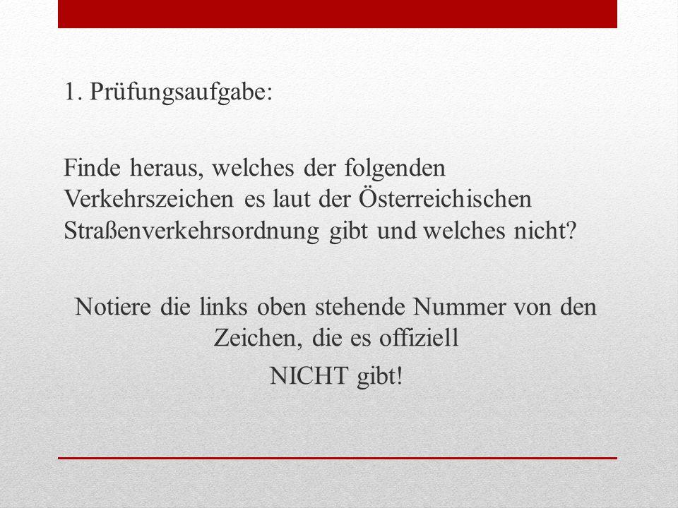 1. Prüfungsaufgabe: Finde heraus, welches der folgenden Verkehrszeichen es laut der Österreichischen Straßenverkehrsordnung gibt und welches nicht