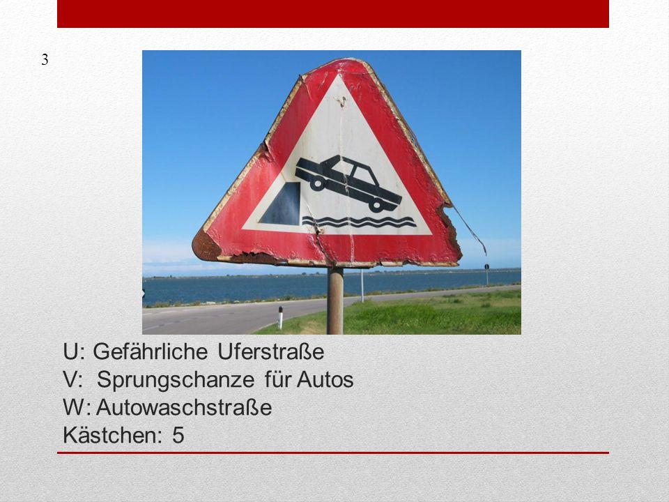 3 U: Gefährliche Uferstraße V: Sprungschanze für Autos W: Autowaschstraße Kästchen: 5