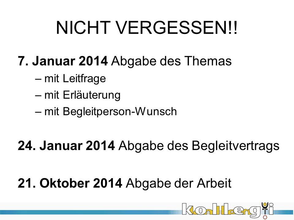 NICHT VERGESSEN!! 7. Januar 2014 Abgabe des Themas