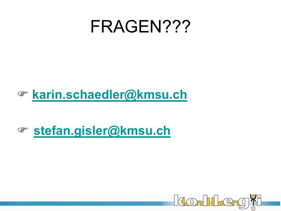 FRAGEN karin.schaedler@kmsu.ch stefan.gisler@kmsu.ch