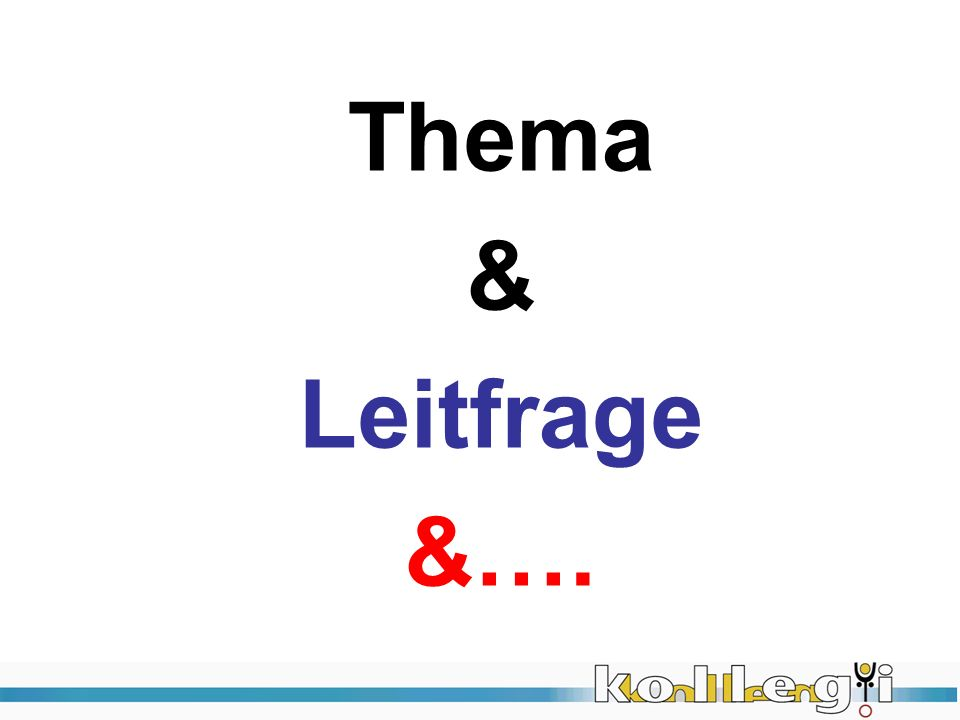 Thema & Leitfrage &….