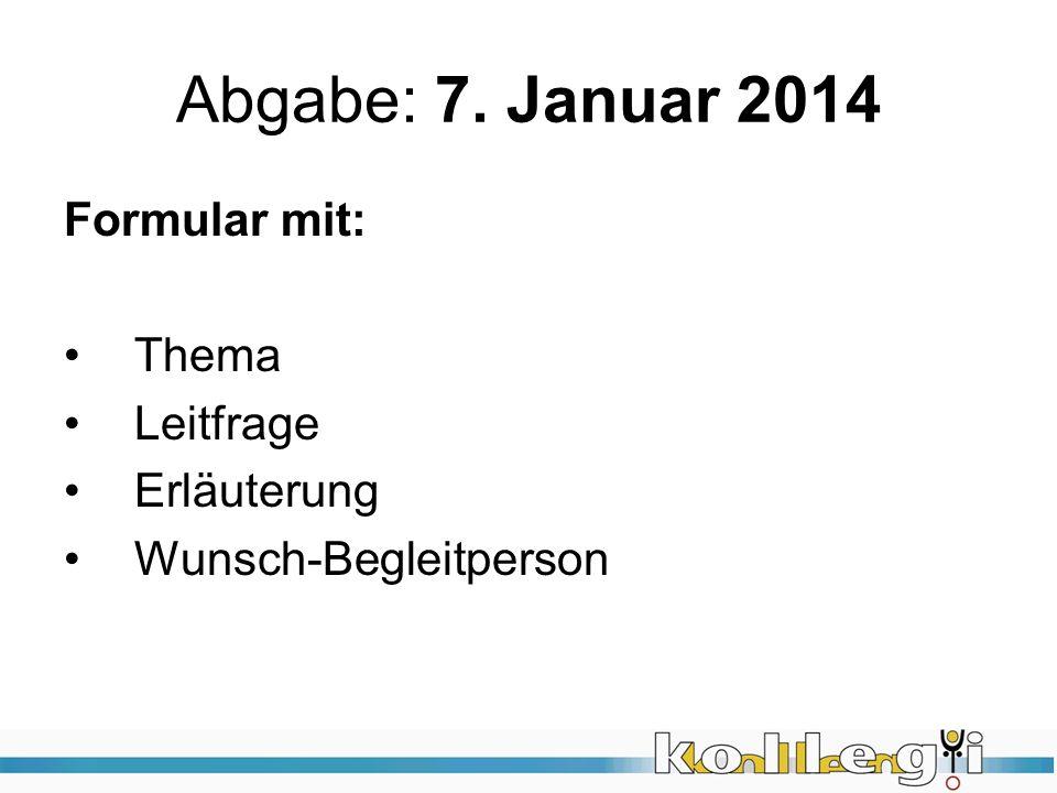 Abgabe: 7. Januar 2014 Formular mit: Thema Leitfrage Erläuterung