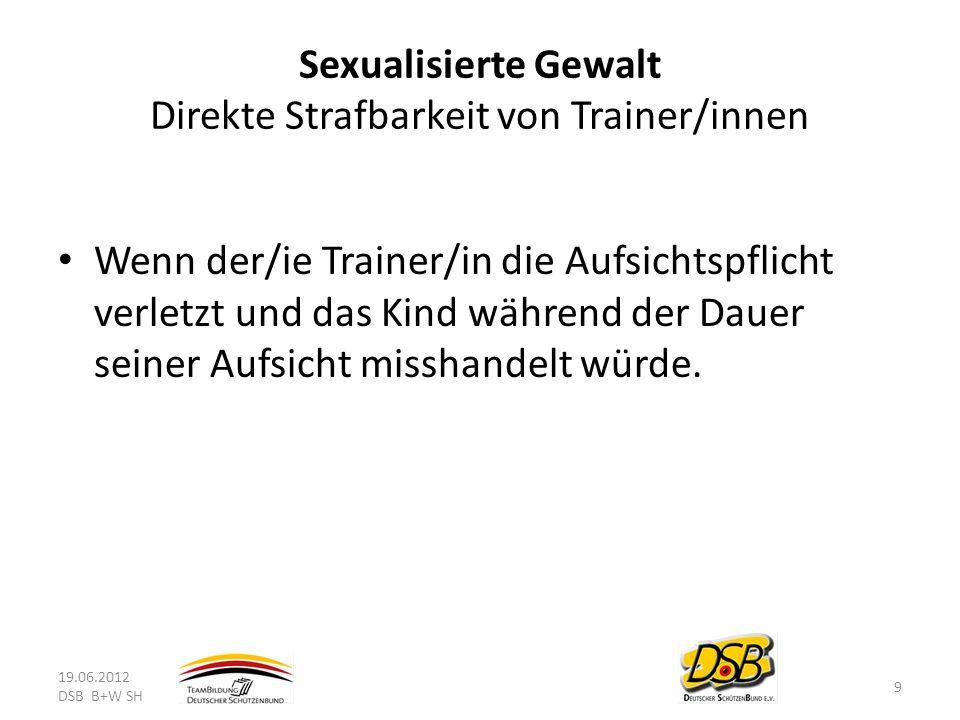 Sexualisierte Gewalt Direkte Strafbarkeit von Trainer/innen
