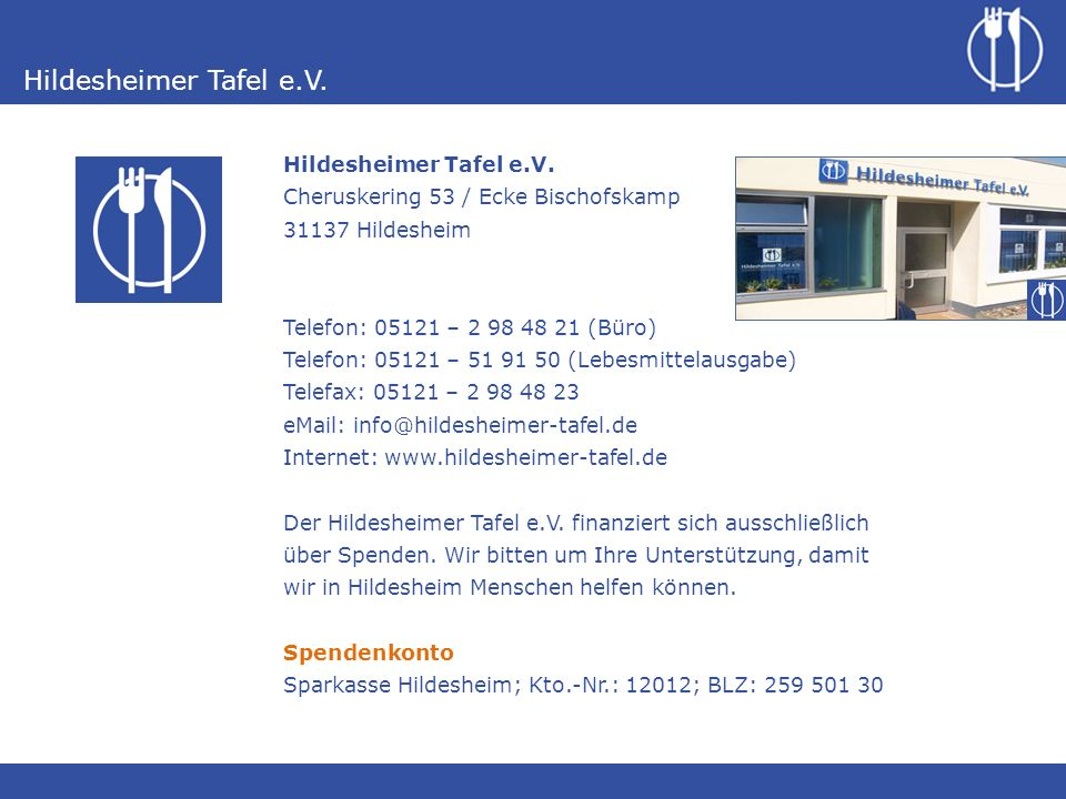 Hildesheimer Tafel e.V. Cheruskering 53 / Ecke Bischofskamp. 31137 Hildesheim. Telefon: 05121 – 2 98 48 21 (Büro)