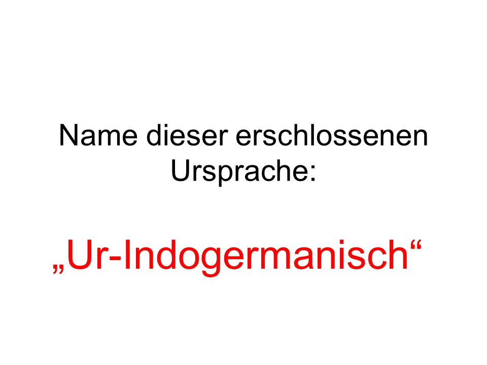 Name dieser erschlossenen Ursprache: