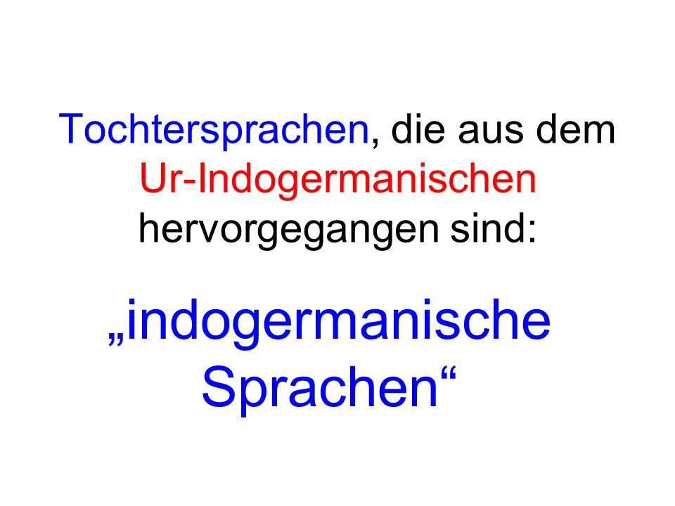 Tochtersprachen, die aus dem Ur-Indogermanischen hervorgegangen sind: