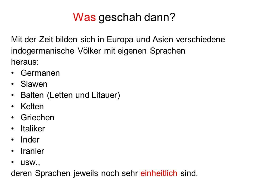 Was geschah dann Mit der Zeit bilden sich in Europa und Asien verschiedene. indogermanische Völker mit eigenen Sprachen.