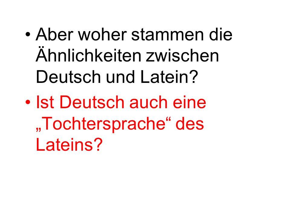 Aber woher stammen die Ähnlichkeiten zwischen Deutsch und Latein