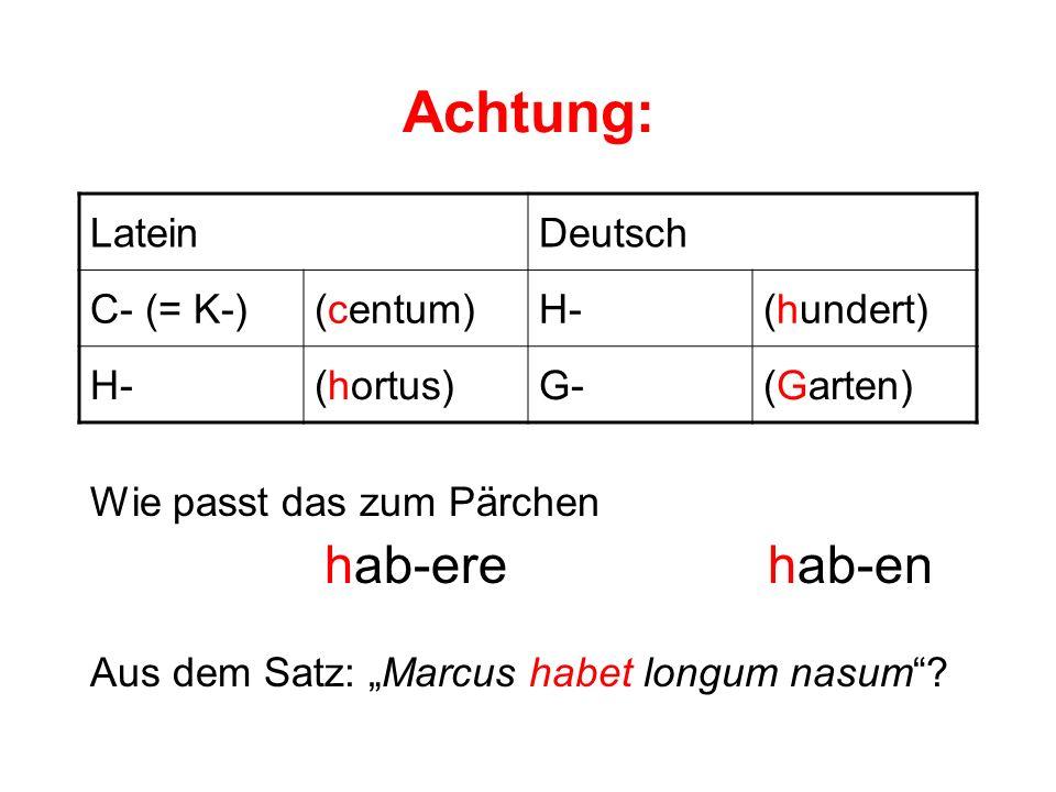Achtung: Latein Deutsch C- (= K-) (centum) H- (hundert) (hortus) G-