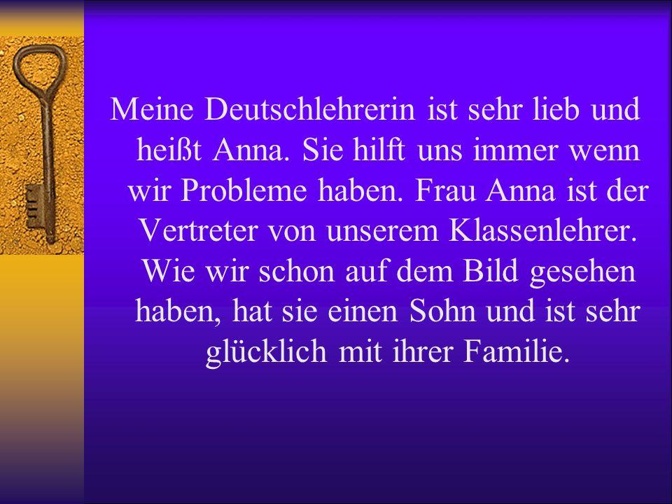 Meine Deutschlehrerin ist sehr lieb und heißt Anna
