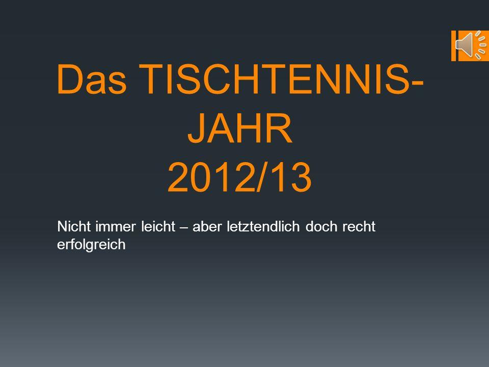 Das TISCHTENNIS-JAHR 2012/13