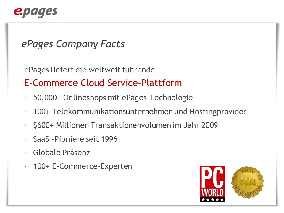 ePages Company Facts ePages liefert die weltweit führende E-Commerce Cloud Service-Plattform. 50,000+ Onlineshops mit ePages-Technologie.