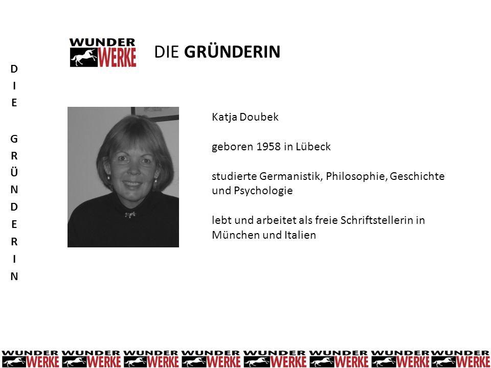 DIE GRÜNDERIN DIE GRÜNDERIN Katja Doubek geboren 1958 in Lübeck