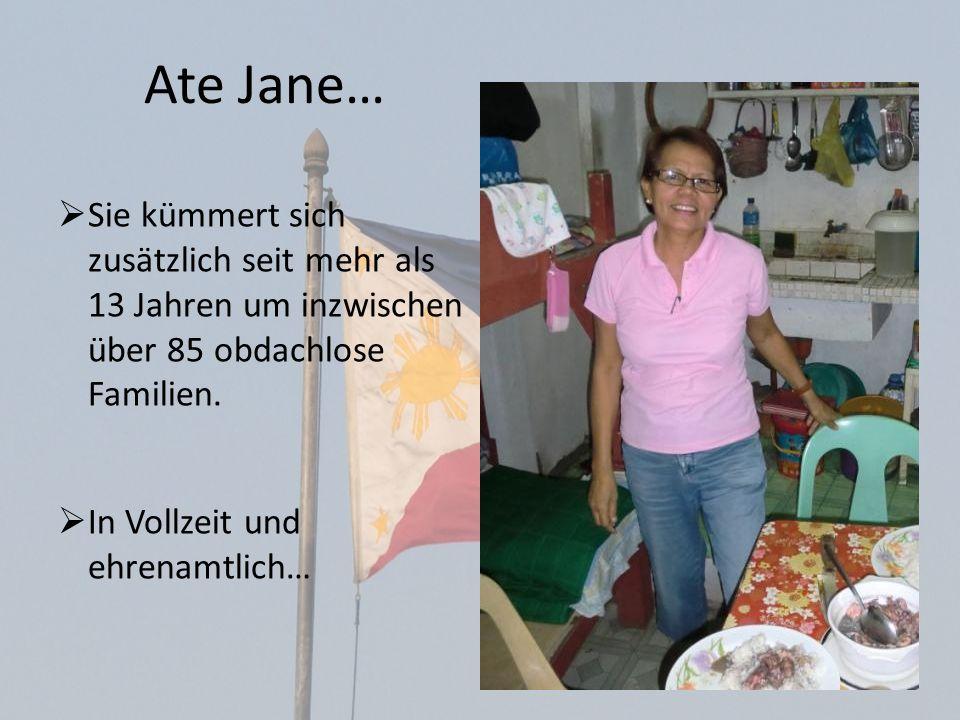 Ate Jane… Sie kümmert sich zusätzlich seit mehr als 13 Jahren um inzwischen über 85 obdachlose Familien.
