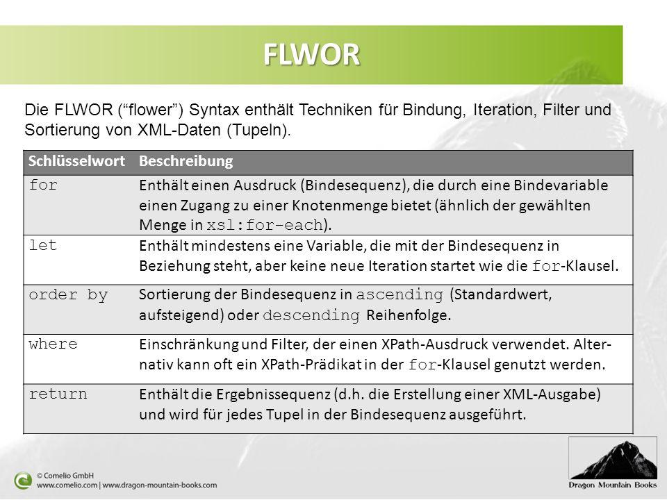 FLWOR Die FLWOR ( flower ) Syntax enthält Techniken für Bindung, Iteration, Filter und Sortierung von XML-Daten (Tupeln).