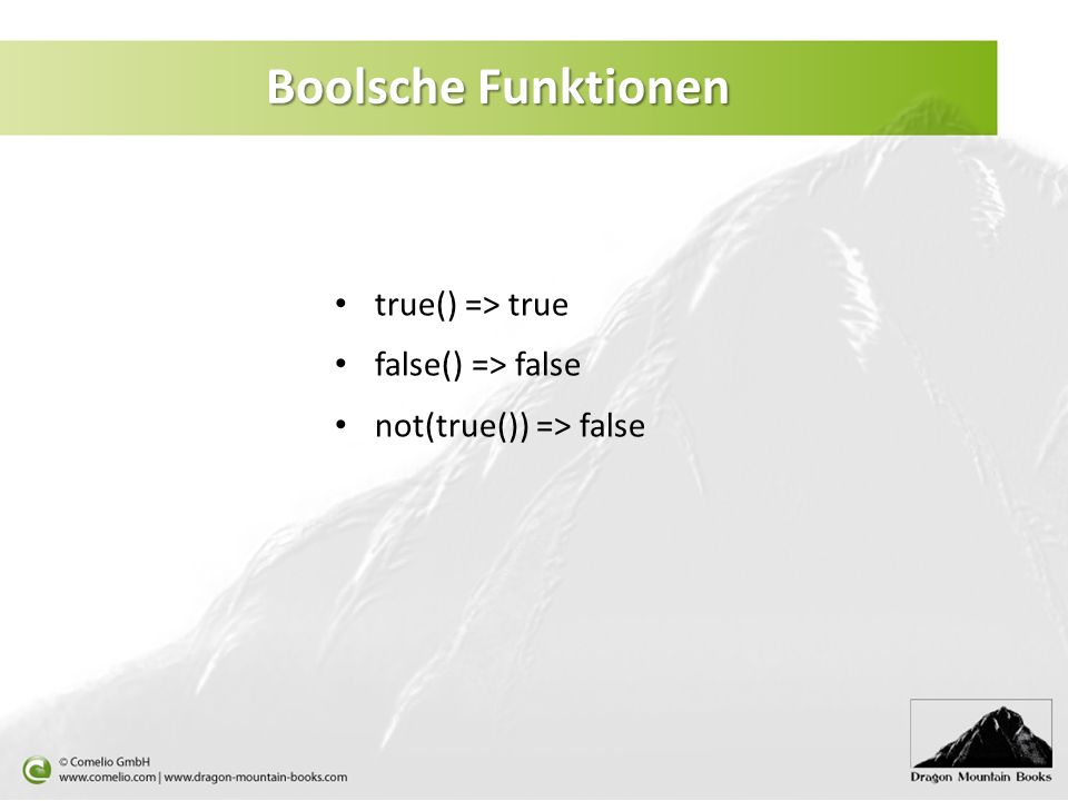 Boolsche Funktionen true() => true false() => false