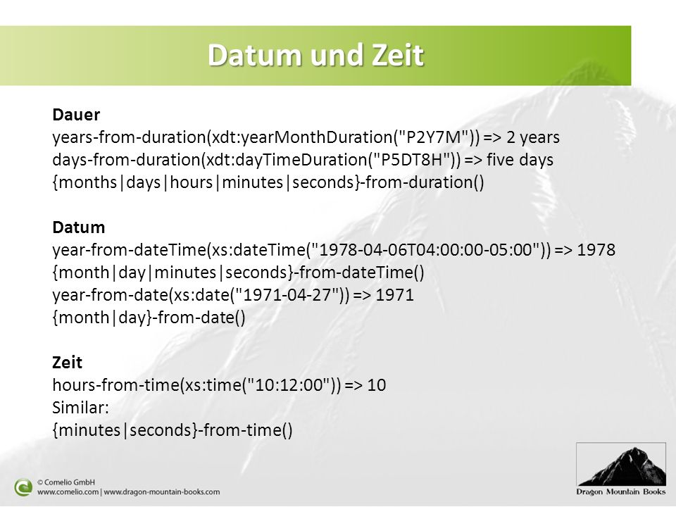 Datum und Zeit Dauer. years-from-duration(xdt:yearMonthDuration( P2Y7M )) => 2 years.
