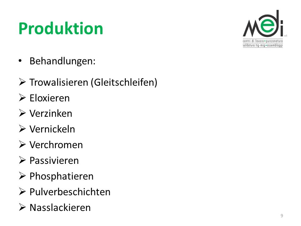 Produktion Behandlungen: Trowalisieren (Gleitschleifen) Eloxieren