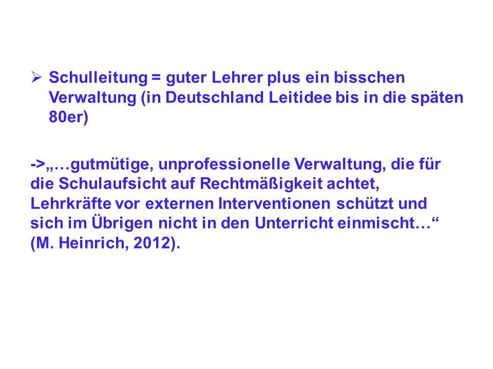 Schulleitung = guter Lehrer plus ein bisschen Verwaltung (in Deutschland Leitidee bis in die späten 80er)