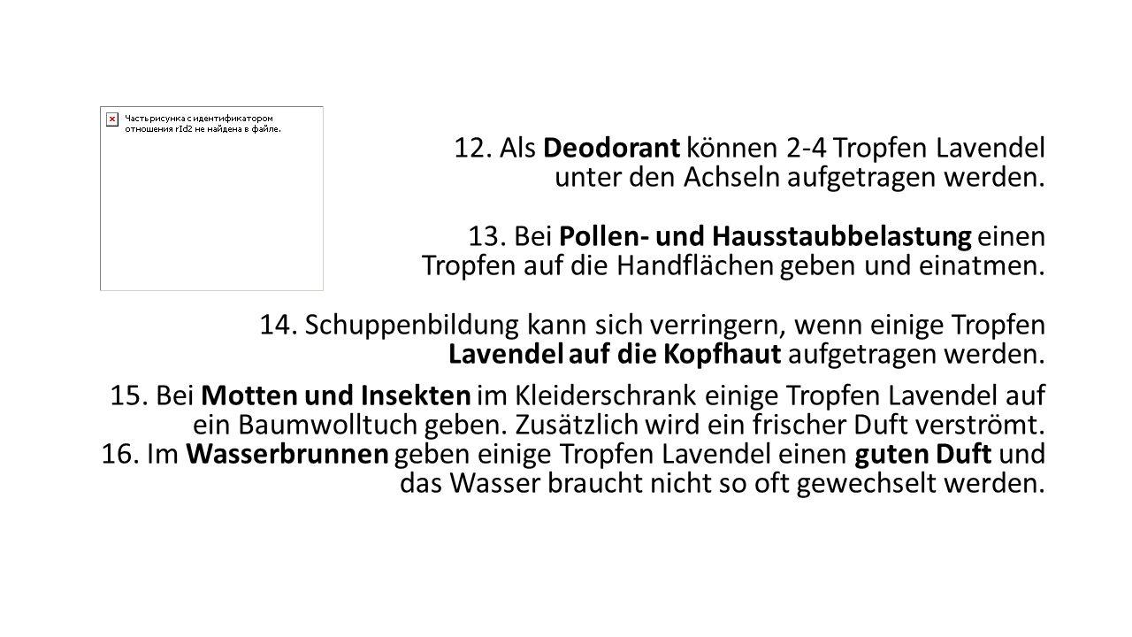 12. Als Deodorant können 2-4 Tropfen Lavendel unter den Achseln aufgetragen werden.