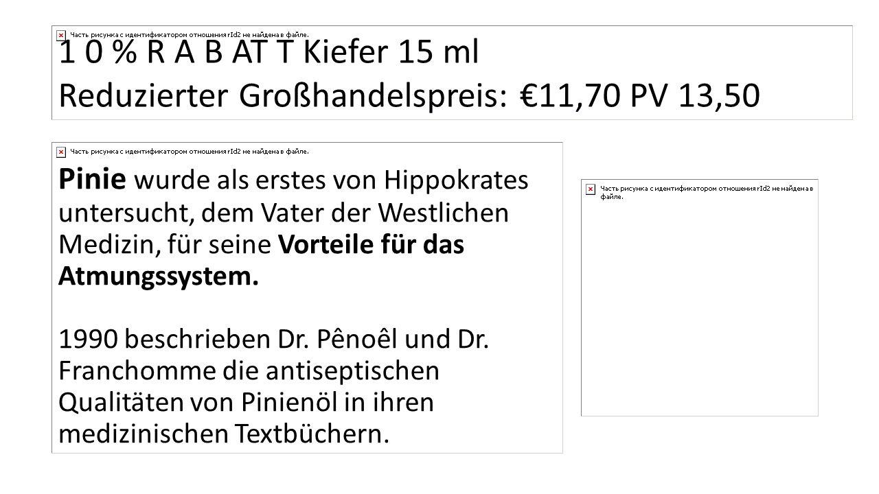 1 0 % R A B AT T Kiefer 15 ml Reduzierter Großhandelspreis: €11,70 PV 13,50
